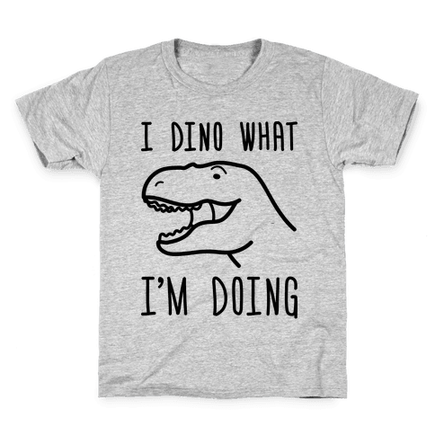 I Dino What I'm Doing Kids T-Shirt