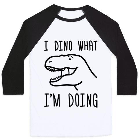 I Dino What I'm Doing Baseball Tee