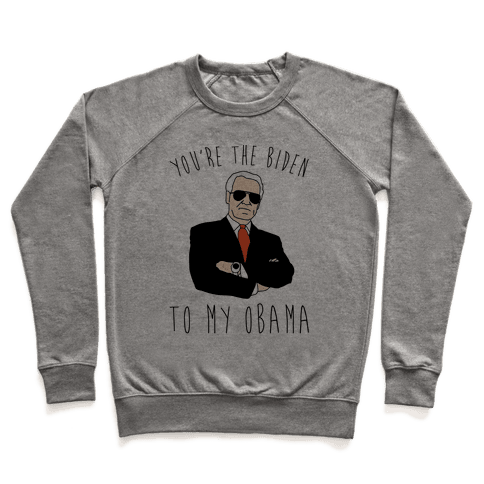 You're The Biden To My Obama Pairs Shirt Pullover