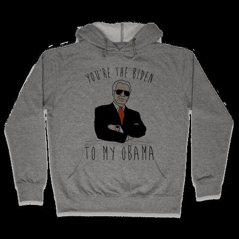 You're The Biden To My Obama Pairs Shirt Hooded Sweatshirt