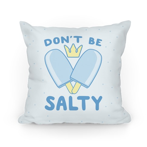 Don't Be Salty - Kingdom Hearts Pillow