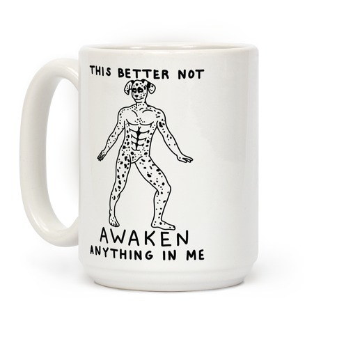 This Better Not Awaken Anything In Me Coffee Mug
