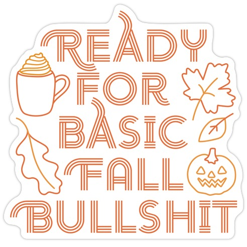 Ready For Basic Fall Bullshit Die Cut Sticker