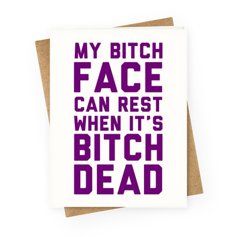 My Bitch Face Can Rest Greeting Card