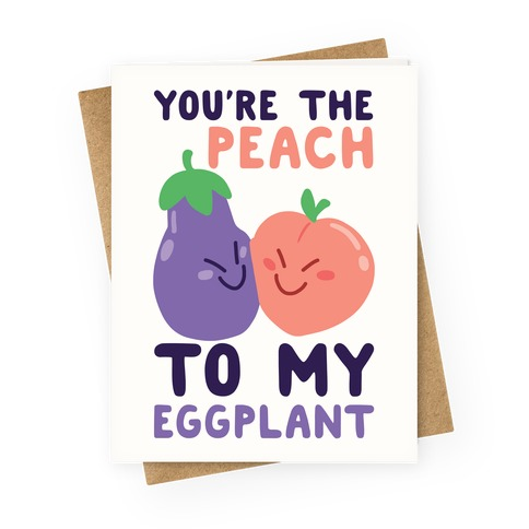 You're the Peach to my Eggplant Greeting Card