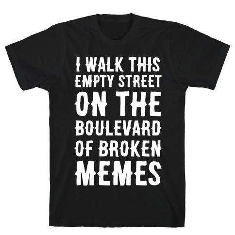 I Walk This Empty Street On the Boulevard of Broken Memes T-Shirt