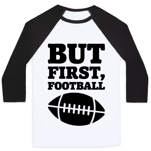 But First Football Baseball Tee