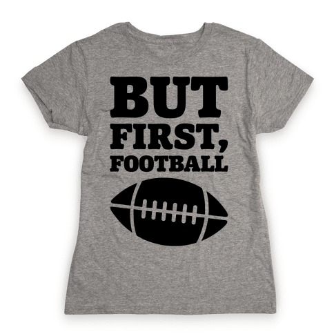 But First Football Womens T-Shirt