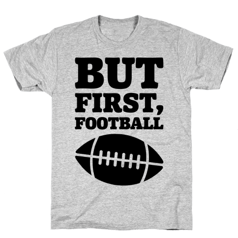 But First Football Mens T-Shirt