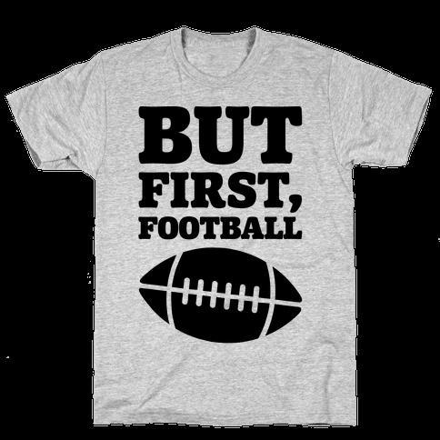 But First Football Mens T-Shirt