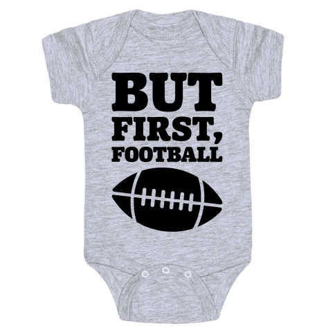But First Football Baby Onesy