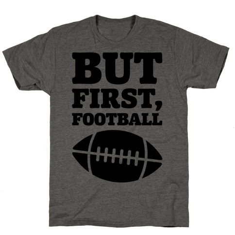 But First Football T-Shirt