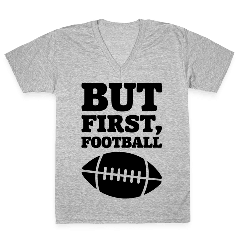 But First Football V-Neck Tee Shirt
