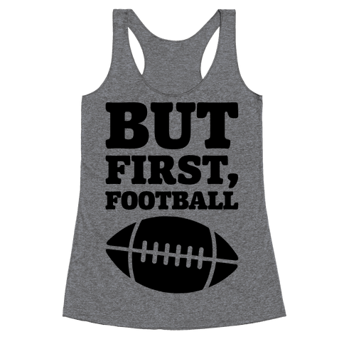 But First Football Racerback Tank Top