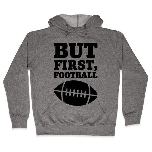 But First Football Hooded Sweatshirt