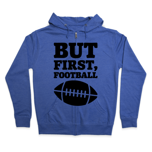 But First Football Zip Hoodie