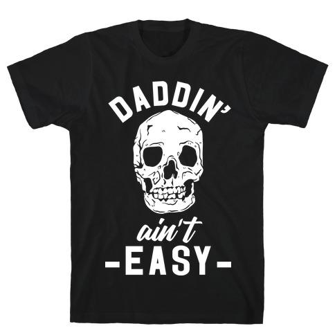 Daddin' Ain't Easy T-Shirt