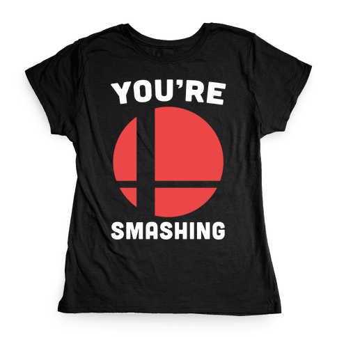 You're Smashing - Super Smash Brothers Womens T-Shirt