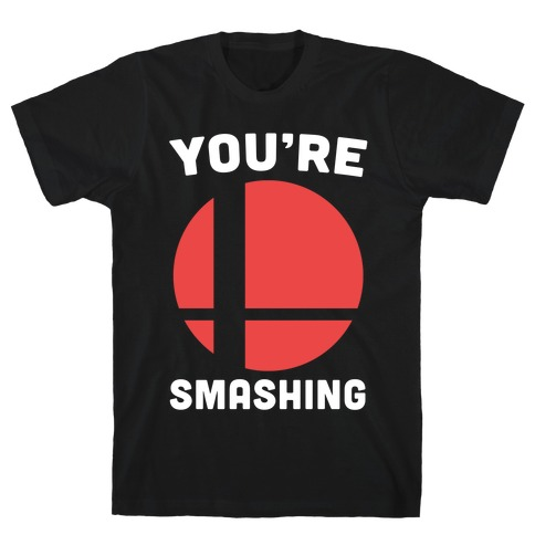 You're Smashing - Super Smash Brothers T-Shirt