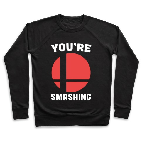 You're Smashing - Super Smash Brothers Pullover