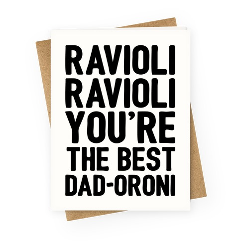 Ravioli Ravioli You're The Best Dad-oroni Parody Greeting Card