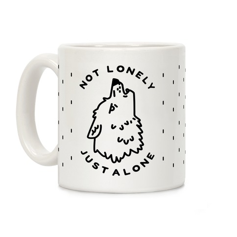 Not Lonely Just Alone Coffee Mug