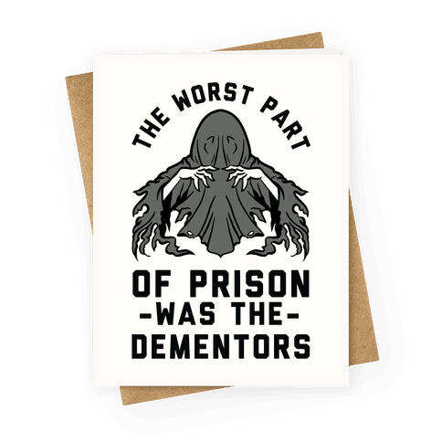 The Worst Thing About Prison Was the Dementors Greeting Card