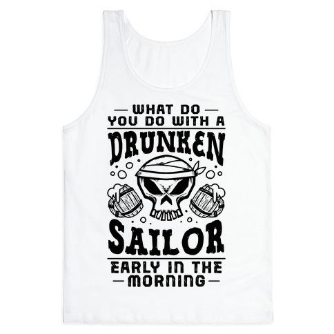 What Do You Do With A Drunken Sailor? Tank Top