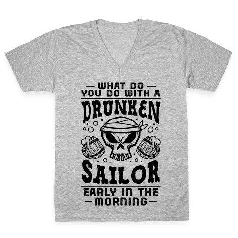 What Do You Do With A Drunken Sailor? V-Neck Tee Shirt