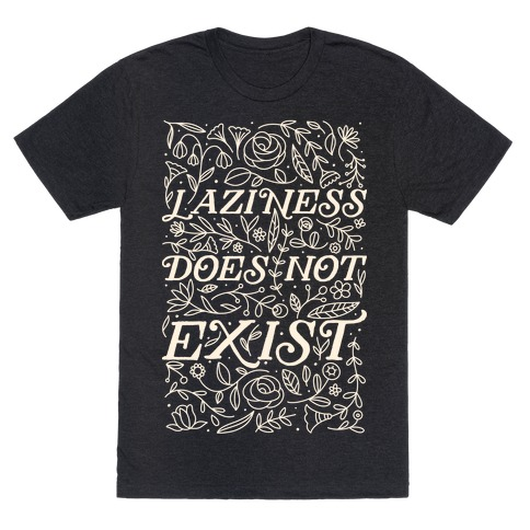 Laziness Does Not Exist T-Shirt