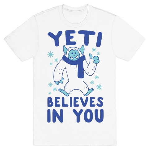 Yeti Believes In You T-Shirt