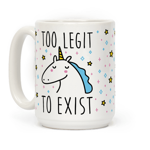 Too Legit To Exist Unicorn