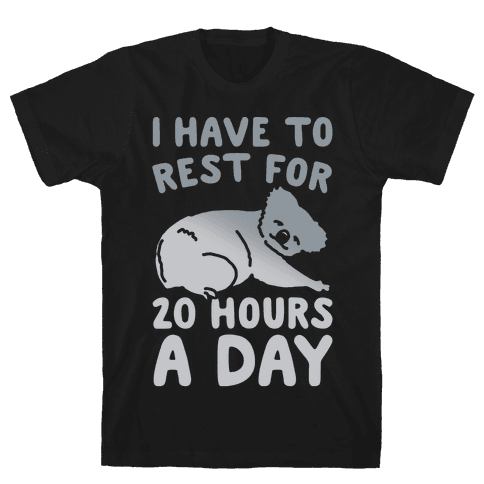I Have To Rest For 20 Hours A Day White Print Mens T-Shirt