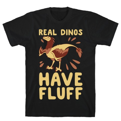 Real Dinos Have Fluff T-Shirt