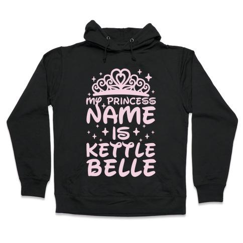 My Princess Name Is Kettle Belle Hooded Sweatshirt