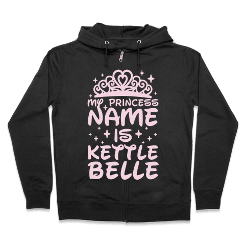 My Princess Name Is Kettle Belle Zip Hoodie
