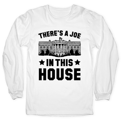 There's a Joe in this House Long Sleeve T-Shirt