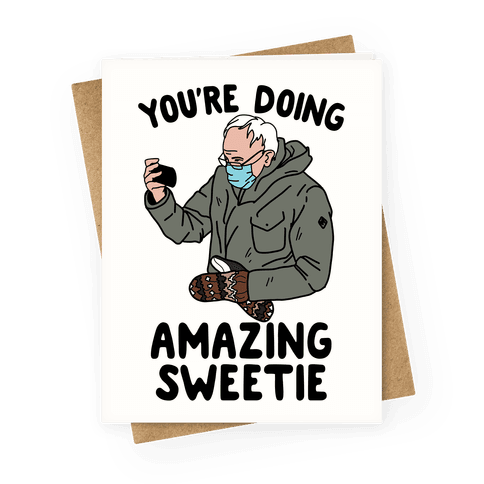 """Bernie """"You're Doing Amazing Sweetie"""" Greeting Card"""