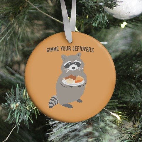 Gimme Your Leftovers Raccoon Ornament
