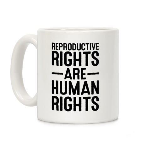 Reproductive Rights Are Human Rights Coffee Mug