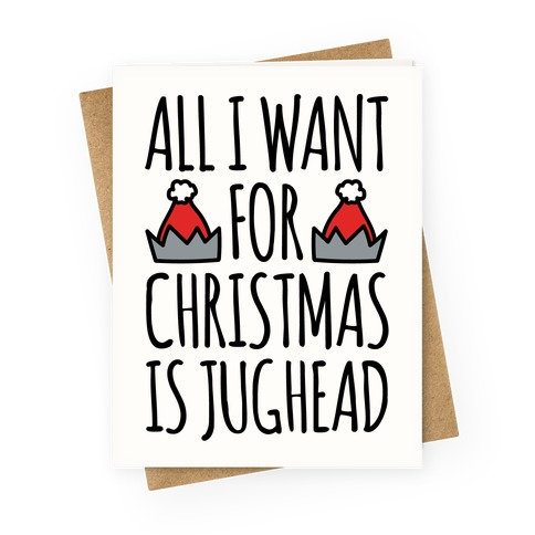 All I Want For Christmas Is Jughead Parody Greeting Card