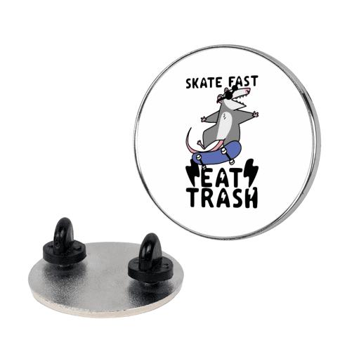 Skate Fast, Eat Trash Pin