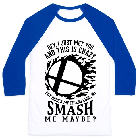 So Smash Me, Maybe? Baseball Tee