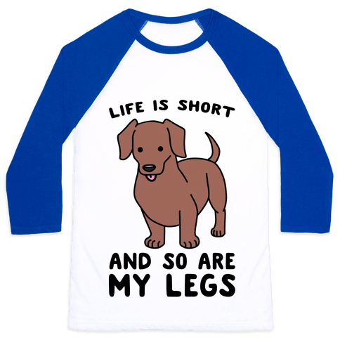 Life is Short and So Are My Legs Baseball Tee
