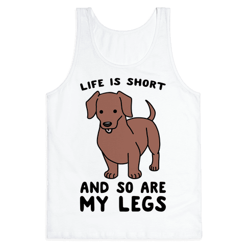 Life is Short and So Are My Legs Tank Top