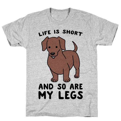 Life is Short and So Are My Legs Mens T-Shirt