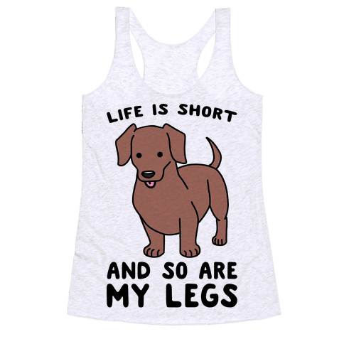 Life is Short and So Are My Legs Racerback Tank Top