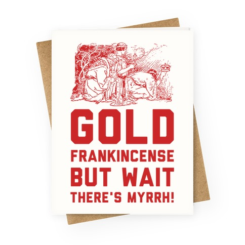 Gold Frankincense But Wait There's Myrrh Greeting Card