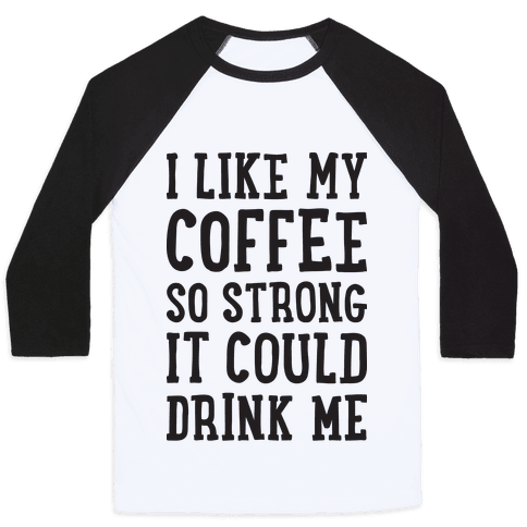 I Like My Coffee So Strong It Could Drink Me Baseball Tee