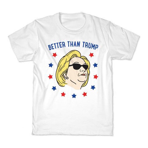 Better Than Trump (Hillary) Kids T-Shirt